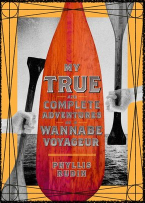Book Cover of My True and Complete Adventures as a Wannabe Voyageur