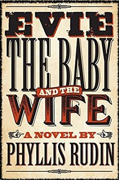 Book Cover of Evie, the Baby, and the Wife, a novel by Phyllis Rudin